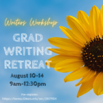 Flyer for Writers Workshop Grad Writing Retreat, Augst 10-14, 9am-12:30pm