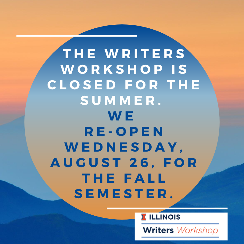 Flyer with text: The Writes Workshop is closed for the summer. We re-open Wednesday, August 26, for the fall semester.