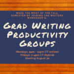 Flyer for grad writing groups, held on Mondays from 9am-12pm and Fridays from 1-4pm, starting August 30.