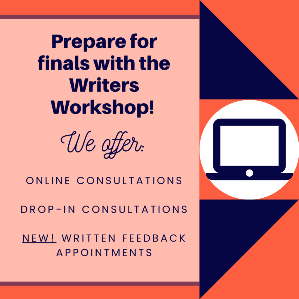 Prepare for finals with the Writers Workshop! We offer online consultations, drop-in consultations, and written feedback appointments