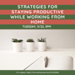 "Flyer for ""Strategies for Staying Productive While Working From Home"" 9/22, 3pm"