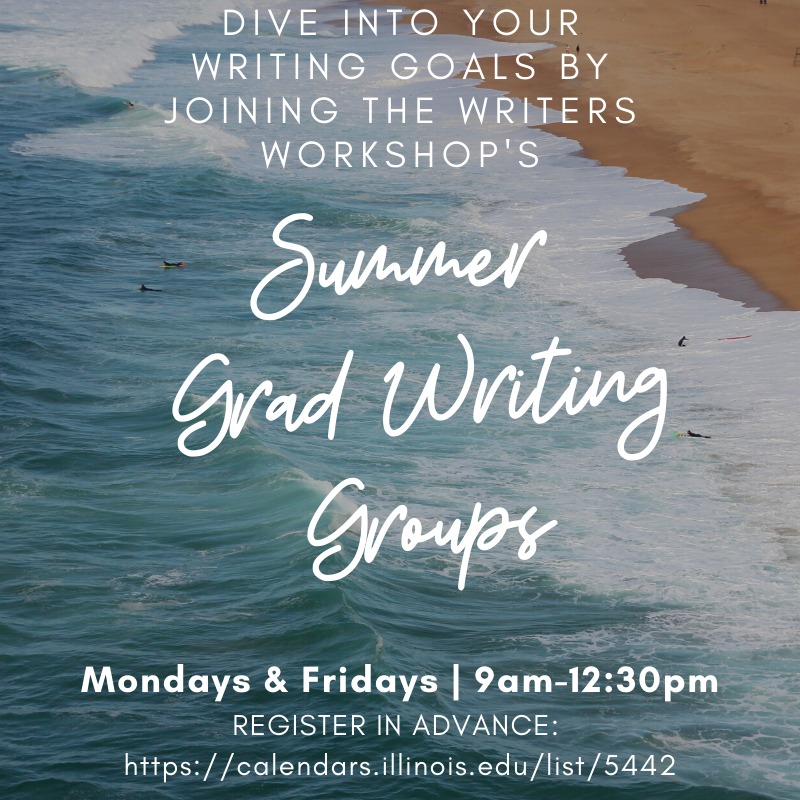 Dive into your writing goals by joining the Writers Workshop's Summer Grad Writing Groups Mondays and Fridays 9am - 12:30pm