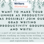 Want to make your summer as productive as possible? Join our Graduate Student Writing Productivity Groups and write with us! Be a part of our upcoming groups for grad students working on long-term writing; visit our website Calendar for dates, times, and registration info.