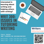 Interested in learning about writing and helping others with writing? WRIT 300: Issues in Tutoring Writing Fall 2020, Dr. Carolyn Wisniewski