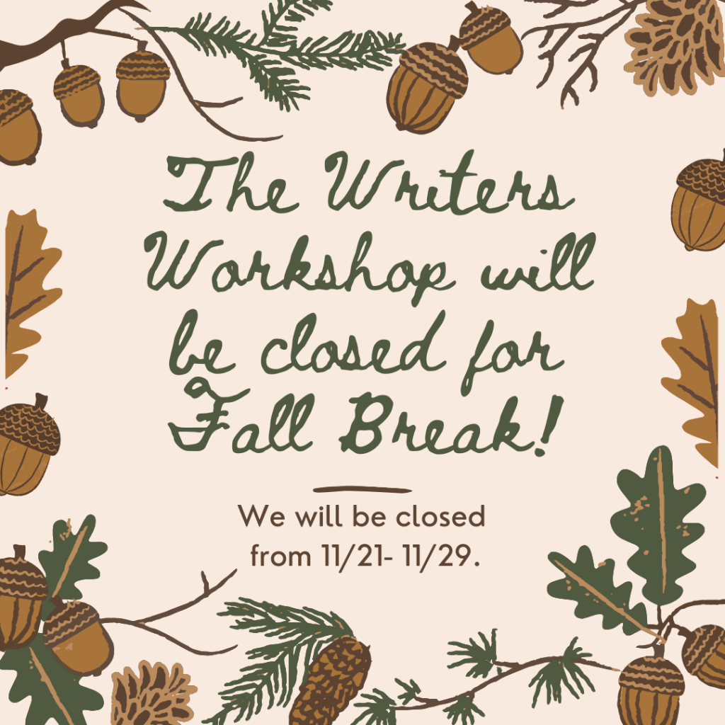 The Writers Workshop will be closed for Fall Break