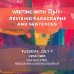 "Flyer for ""Writing with Style: Revising Paragraphs and Sentences"" Tuesday, July 7, 2pm - 3pm"